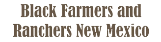 Black Farmers and Ranchers New Mexico